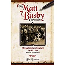 The Matt Busby Chronicles: Manchester United 1946-69 - Match by Match