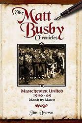 The Matt Busby Chronicles: Manchester United 1946-69 - Match by Match