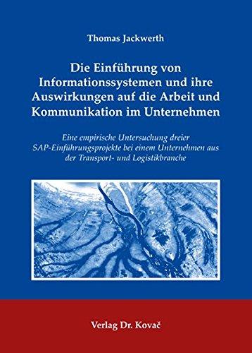 Die Einführung von Informationssystemen und ihre Auswirkungen auf die Arbeit und Kommunikation im Unternehmen: Eine empirische Untersuchung dreier ... Soziologische Forschungsergebnisse)