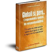 Globalizzazione: l'egemonia senza le responsabilità (Collana Ribelle Vol. 35) (Italian Edition)