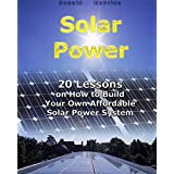 Solar Power: 20 Lessons on How to Build Your Own Affordable Solar Power System: (Energy Independence, Lower Bills & Off Grid Living) (Self Reliance, Solar Energy) (English Edition)