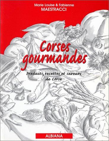 Corses gourmandes : Produits, recettes et saveurs de Corse