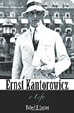 Ernst Kantorowicz: A Life