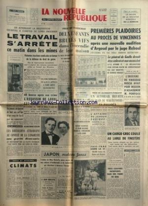 NOUVELLE REPUBLIQUE (LA) [No 5614] du 01/03/1963 - LES CONFLITS SOCIAUX - LES MINEURS -48 HEURES APRES SON CRIME / L'ASSASSIN DE LAVAL EST ARRETE A PARIS -LES BRESILIENS ATTRIBUENT AU CONFLIT DE LA LANGOUSTE UNE GRAVITE DEMESUREE -CLIMATS PAR MAUROIS -JAPON MDERNE JANUS PAR HALIN -LE PRIX CYCLISTE DE MONACO A JEAN GRACZYK -ROBERT ESCOUSSAC A ETE LIBERE -L'ENSEIGNE DE VAISSEAU BUSCIA AVAIT POUR MISSION D'ASSASSINER POMPIDOU -1ERES PLAIDOIRIES AU PROCES DE VINCENNES / AUDITION D'ARGOUD PAR LE JU