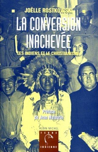 La Conversion inachev?e: Les Indiens et le christianisme by JOELLE ROSTKOWSKI (April 14,1998)
