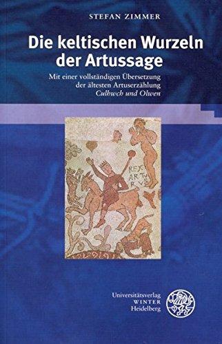 Die keltischen Wurzeln der Artussage: Mit einer vollständigen Übersetzung der ältesten Artuserzählung 'Culhwch und Olwen' (Beiträge zur älteren Literaturgeschichte)