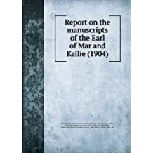 Report on the manuscripts of the Earl of Mar and Kellie (1904)