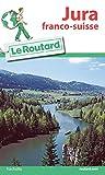 Guide du Routard France: Jura Franco-Suisse