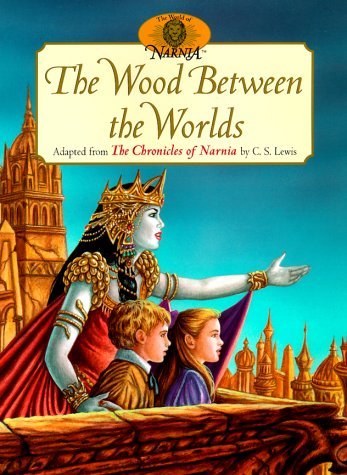 The Wood Between the Worlds: Adapted from the Chronicles of Narnia by C.S. Lewis
