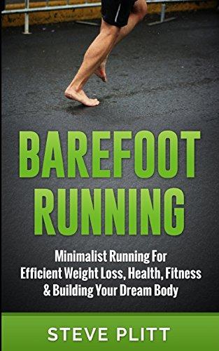 Barefoot Running: Minimalist Running For Efficient Weight Loss, Health, Fitness & Building Your Dream Body por Steve Plitt