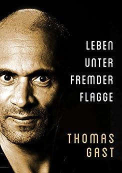 Leben unter fremder Flagge (German Edition) by [GAST, Thomas]