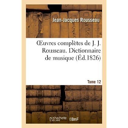 Oeuvres complètes de J. J. Rousseau. T. 12 Dictionnaire de musique T1