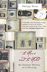 To Have and to Hold: An Intimate History of Collectors and Collecting by Philipp Blom (2003-07-03)