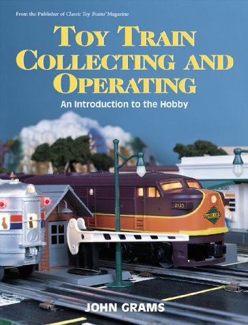 Toy Train Collecting and Operating: An Introduction to the Hobby por John Grams