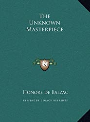 The Unknown Masterpiece by Honore de Balzac (2010-09-10)