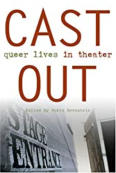 Cast Out: Queer Lives in Theater (Triangulations: Lesbian/Gay/Queer Theater/Drama/Performance)