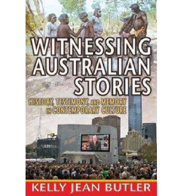[(Witnessing Australian Stories: History, Testimony and Memory in Contemporary Culture)] [Author: Kelly Jean Butler] published on (June, 2013)
