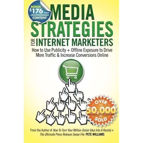 Media Strategies for Internet Marketers: How to Use Publicity + Offline Exposure to Drive More Traffic & Increase Conversions Online by Pete Williams (2011-06-23)