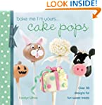Bake Me I'm Yours... Cake Pops: Over...