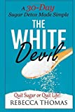 The White Devil: A 30-Day Sugar Detox Made Simple (Quit Sugar or Quit Life!) (Volume 1) by Rebecca Thomas (2015-01-05)