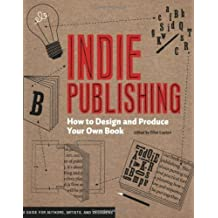 Indie Publishing: How to Design and Publish Your Own Book by Ellen Lupton (2008-11-03)