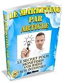 Telecharger Livres Le Marketing par Article Le secret pour monetiser vos idees sur Internet Gagner de l argent sur Internet t 2 (PDF,EPUB,MOBI) gratuits en Francaise