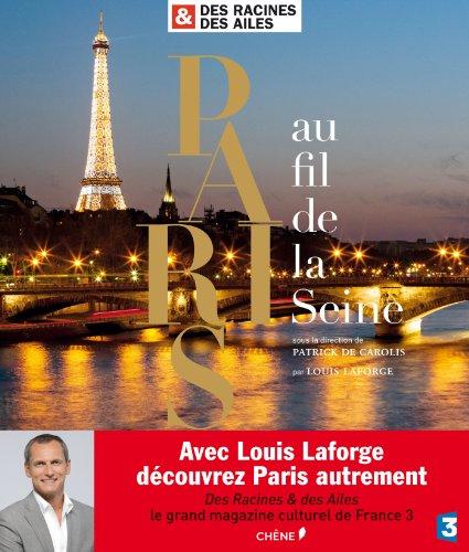 Des Racines & des Ailes : Paris au fil de la Seine