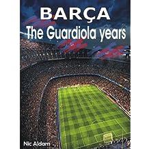 Barça: The Guardiola Years (English Edition)