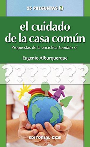 El cuidado de la casa común : propuestas de la encíclica laudato si por Eugenio Alburquerque