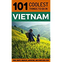 Vietnam Travel Guide: 101 Coolest Things to Do in Vietnam (South-East Asia Travel Guide, Saigon, Ho Chi Minh City, Hanoi, Hoi An, Sapa, Backpacking Vietnam) (English Edition)