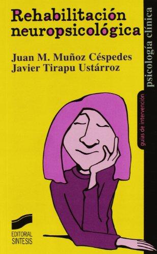 Rehabilitación neuropsicológica (Psicología clínica. Guías de intervención) por Juan Manuel Muñoz Céspedes