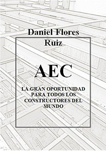 AEC: AEC LA GRAN OPORTUNIDAD PARA TODOS LOS CONSTRUCTORES DEL MUNDO por DANIEL FLORES BARRAGAN