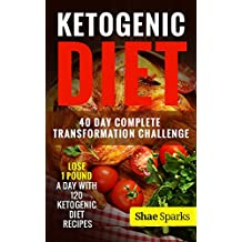 Ketogenic Diet: 40 Day Complete Transformation Challenge: Lose 1 Pound a day with 120 Ketogenic Diet Recipes (diabetes, diabetes diet, paleo, paleo diet, ... carb diet, weight loss) (English Edition)