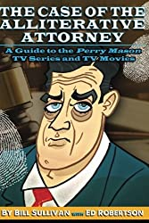 The Case of the Alliterative Attorney: Guide to the Perry Mason TV Series and TV Movies by Bill Sullivan (2015-12-05)
