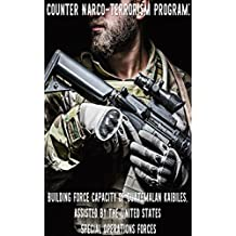 Counter Narco-Terrorism Program: Building Force Capacity of Guatemalan Kaibiles, Assisted by the United States Special Operations Forces