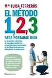 El método 1, 2, 3 para portarse bien : la forma fácil y divertida de conseguir cambiar los comportamientos inadecuados de los hijos, desde que son bebés hasta la adolescencia