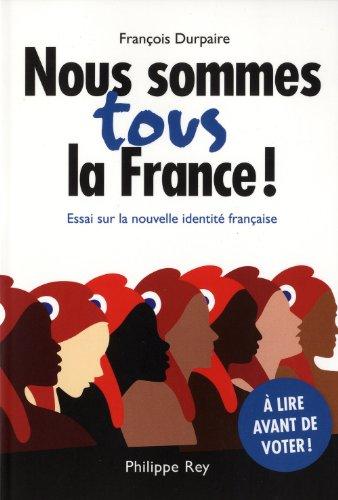 Nous sommes tous la France! Essai sur la...