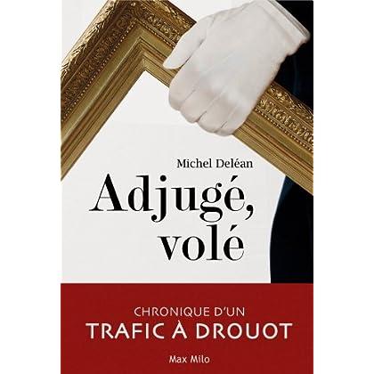 Adjugé, volé: Chronique d'un trafic à Drouot - Essais - documents