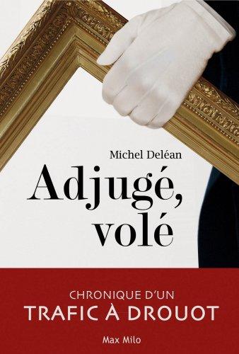 Adjugé, volé: Chronique d'un trafic à Drouot - Essais - documents par Michel Deléan