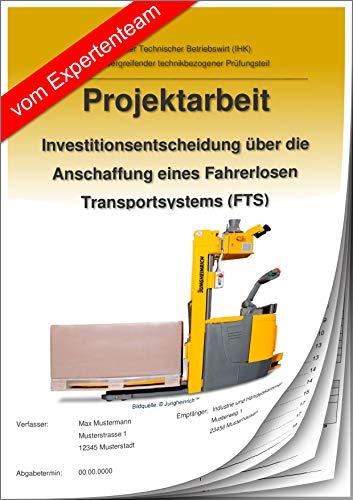 Technischer Betriebswirt - Projektarbeit und Präsentation - IHK-Investitionsentscheidung Fahrerloses Transportsystem (FTS)