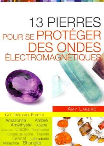 Les 13 pierres pour se protéger des ondes électromagnetiques
