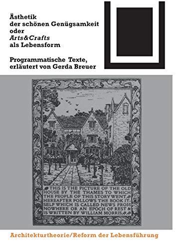 Ästhetik der schönen Genügsamkeit oder Arts and Crafts als Lebensform: Programmatische Texte (Bauwelt Fundamente, Band 112)