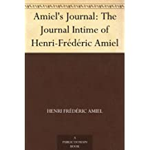Amiel's Journal: The Journal Intime of Henri-Frédéric Amiel (English Edition)