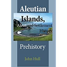 Aleutian Islands, Aleut and Settlement History: Prehistory (English Edition)