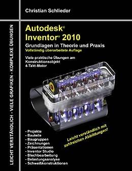 Autodesk Inventor 2010: Grundlagen in Theorie und Praxis