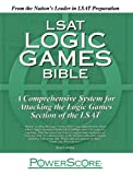 LSAT Logic Games Bible: A Comprehensive System for Attacking the Logic Games Section of the LSAT