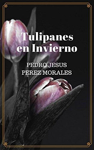 TULIPANES EN INVIERNO por PEDRO JESUS PEREZ MORALES