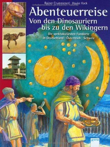 Abenteuerreise von den Dinosauriern bis zu den Wikingern: Die spektakulärsten Fundorte in Deutschland, Österreich, Schweiz
