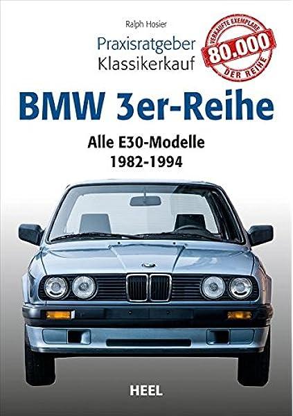 Praxisratgeber Klassikerkauf Bmw 3er Reihe E30 Alle E30 Modelle 1982 1994 Hosier Ralph Ralph Hosier Bücher