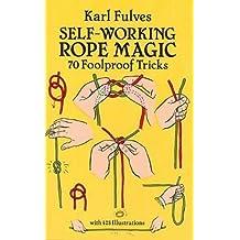 Self-Working Rope Magic: 70 Foolproof Tricks